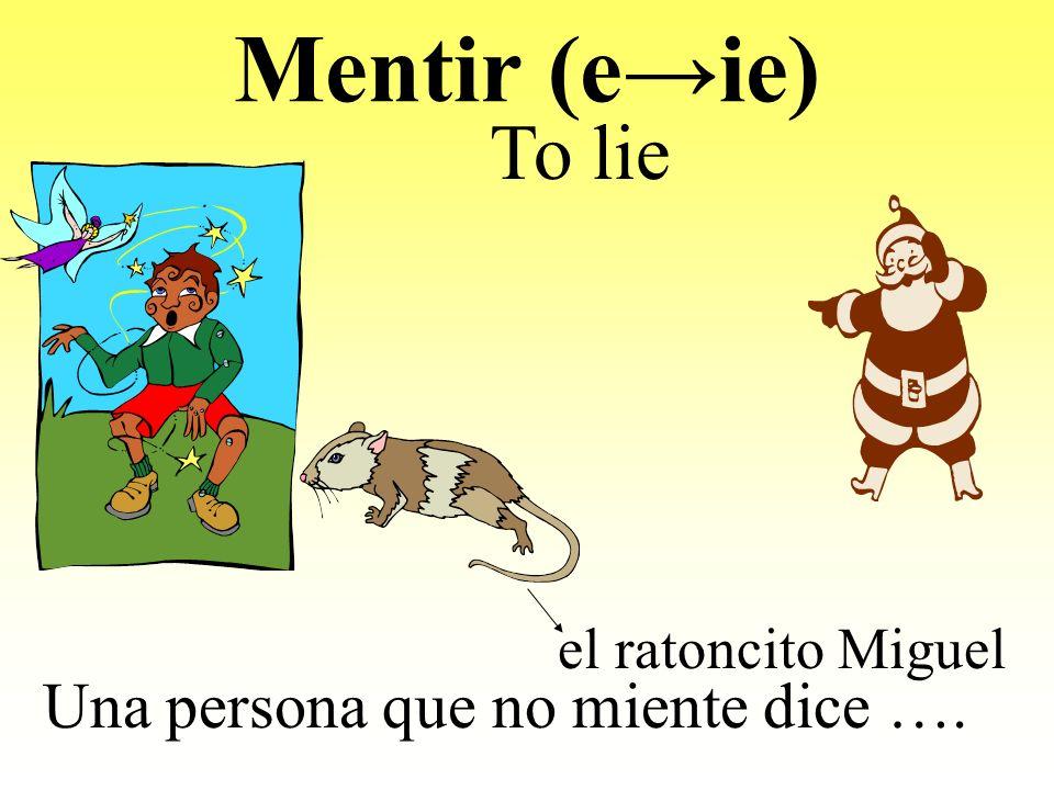 Una persona que no miente dice ….