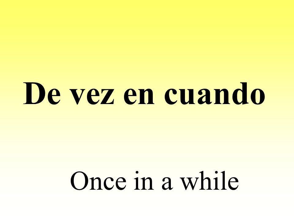 De vez en cuando Once in a while