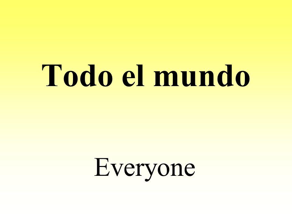 Todo el mundo Everyone