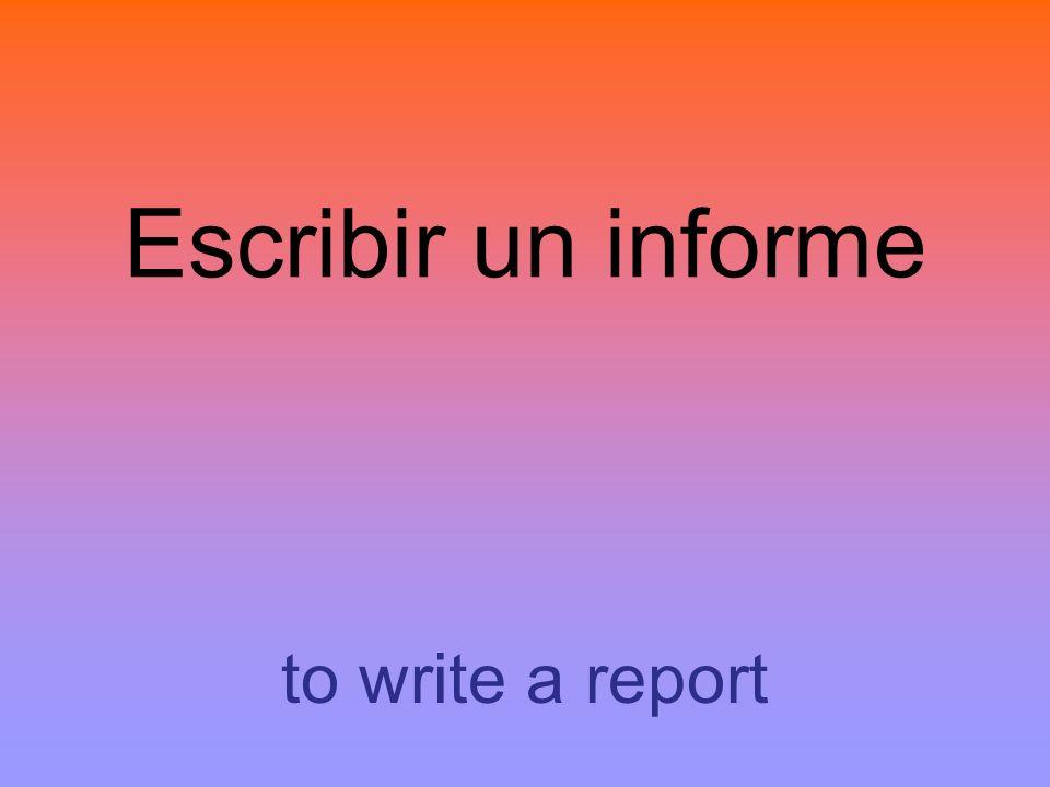 Escribir un informe to write a report