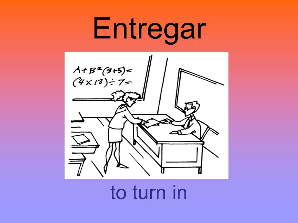 Entregar to turn in