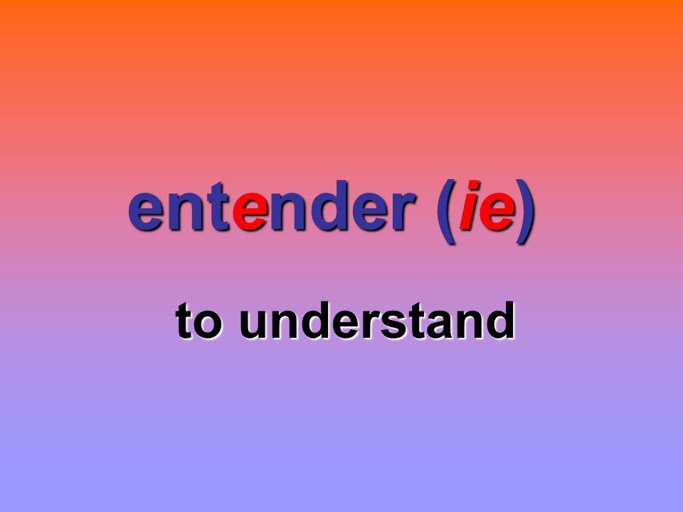 entender (ie) to understand