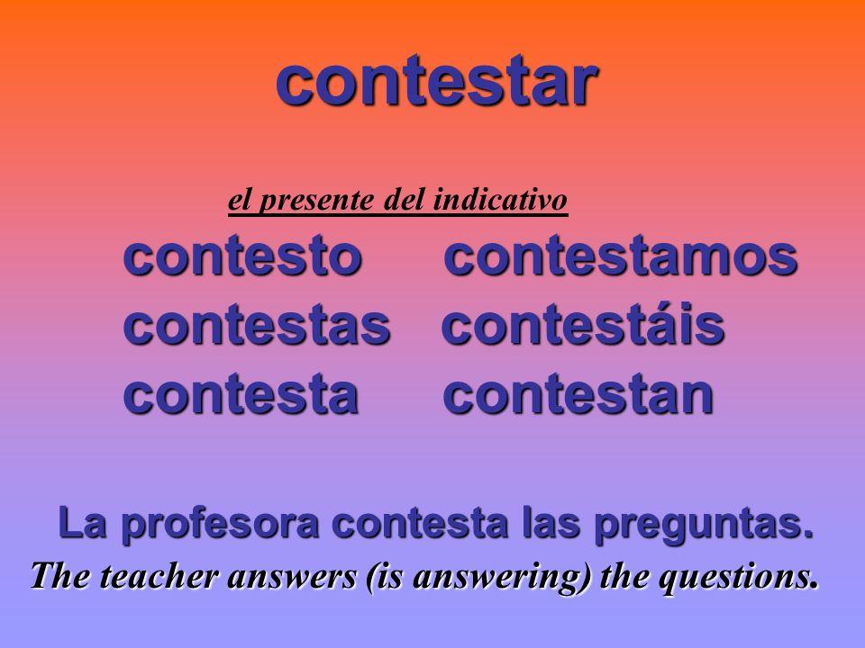 contestar contesto contestamos contestas contestáis contesta contestan