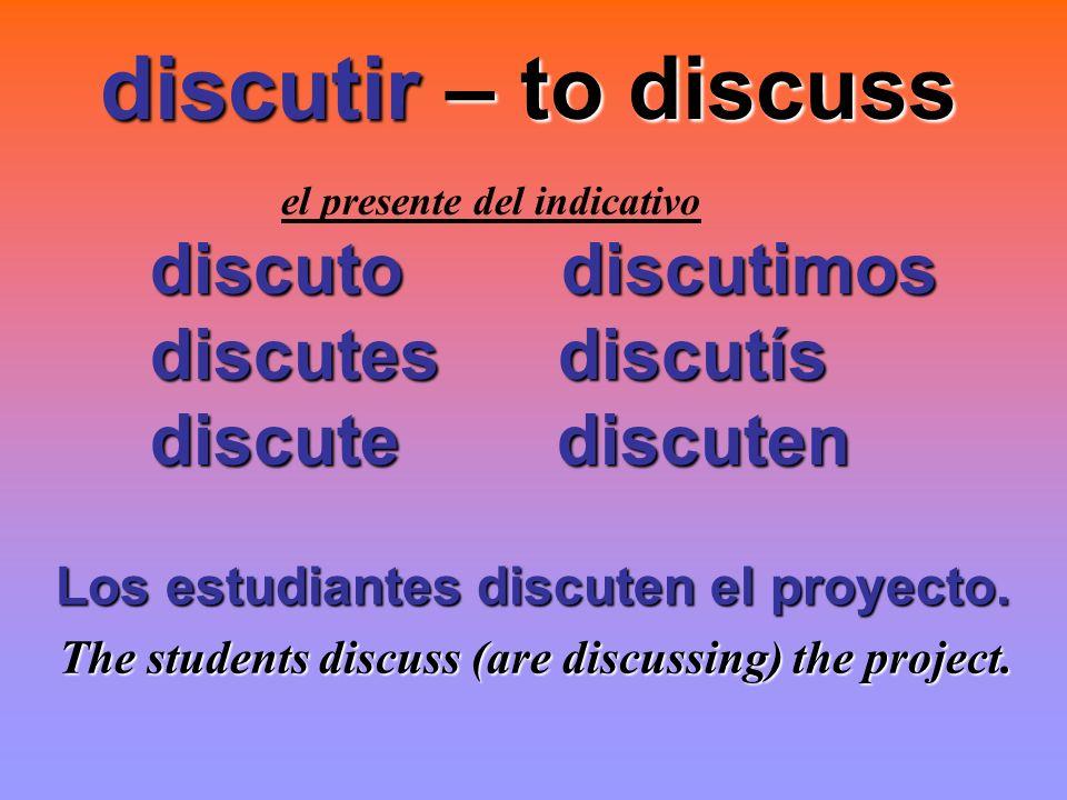 discutir – to discuss discuto discutimos discutes discutís