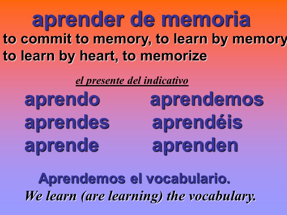 aprender de memoria aprendo aprendemos aprendes aprendéis