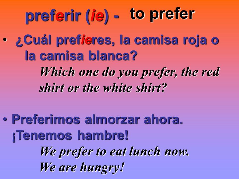 preferir (ie) - to prefer ¿Cuál prefieres, la camisa roja o