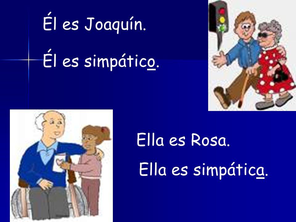 Él es Joaquín. Él es simpático. Ella es Rosa. Ella es simpática.