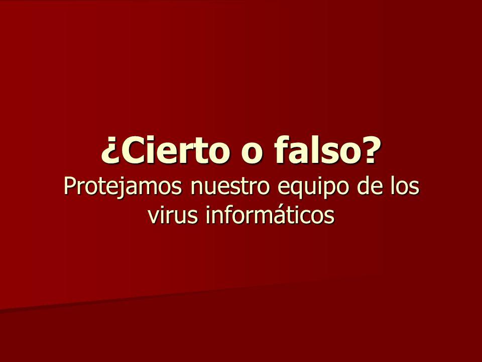 ¿Cierto o falso Protejamos nuestro equipo de los virus informáticos