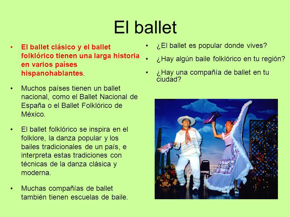 El ballet El ballet clásico y el ballet folklórico tienen una larga historia en varios países hispanohablantes.