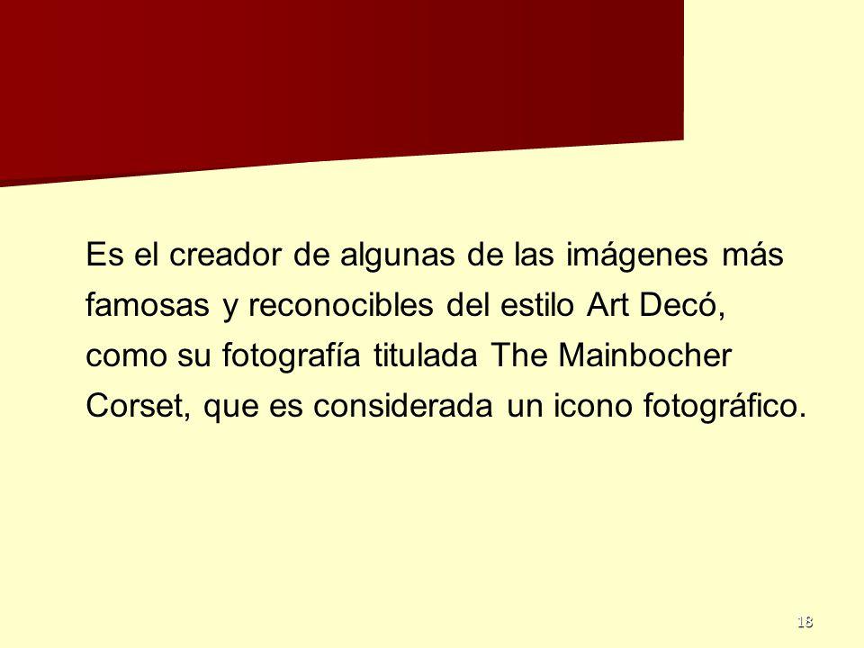 Es el creador de algunas de las imágenes más famosas y reconocibles del estilo Art Decó, como su fotografía titulada The Mainbocher Corset, que es considerada un icono fotográfico.