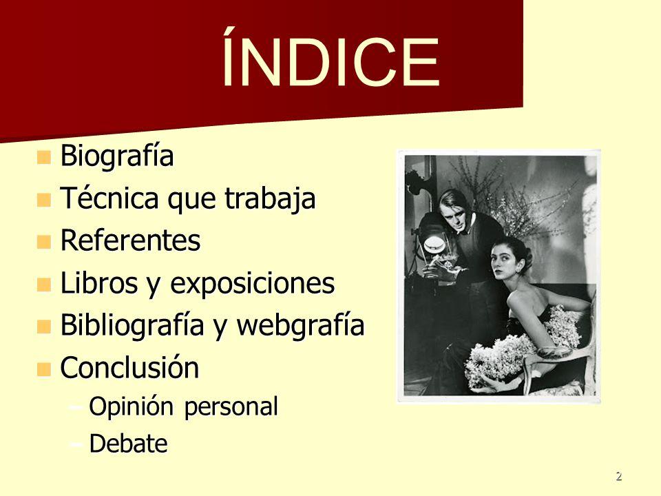 ÍNDICE Biografía Técnica que trabaja Referentes Libros y exposiciones