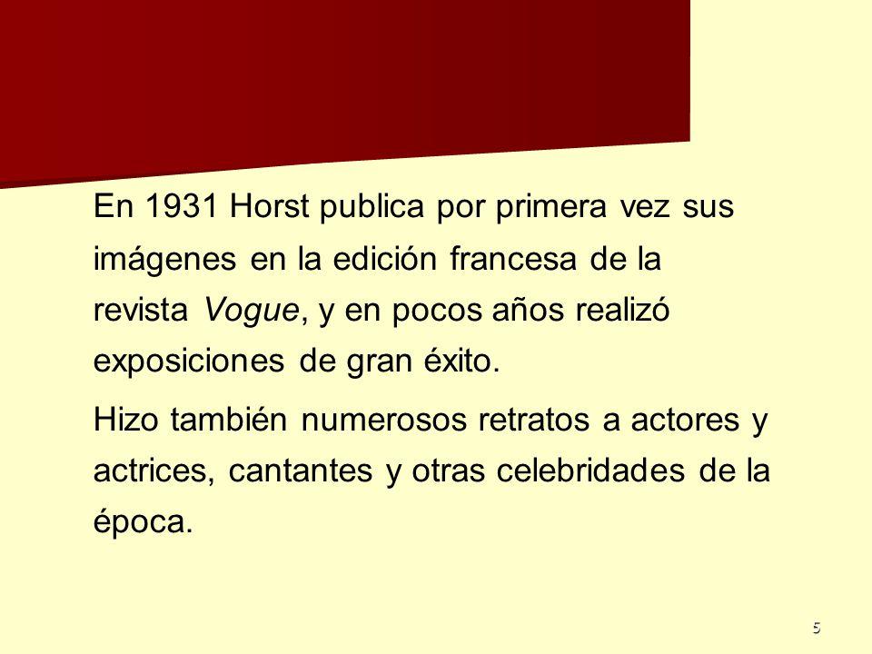 En 1931 Horst publica por primera vez sus imágenes en la edición francesa de la revista Vogue, y en pocos años realizó exposiciones de gran éxito.