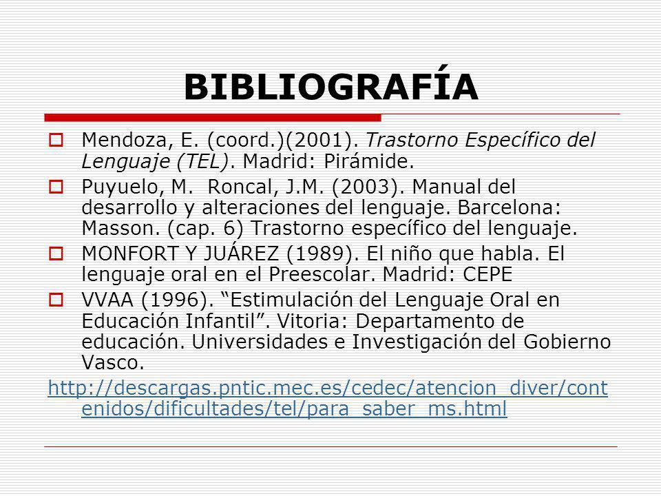 BIBLIOGRAFÍA Mendoza, E. (coord.)(2001). Trastorno Específico del Lenguaje (TEL). Madrid: Pirámide.