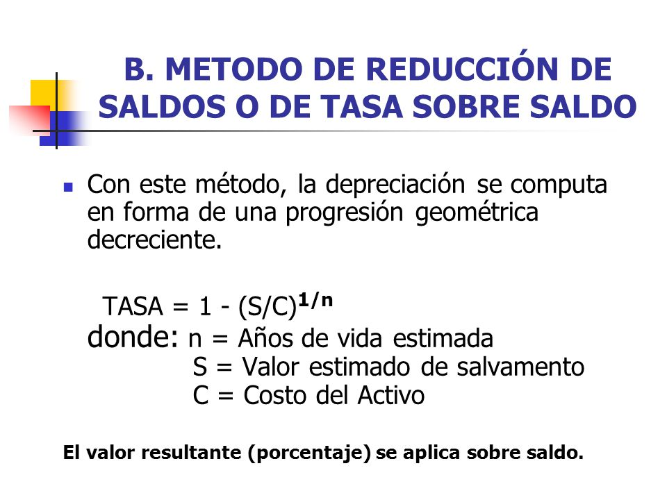 B. METODO DE REDUCCIÓN DE SALDOS O DE TASA SOBRE SALDO
