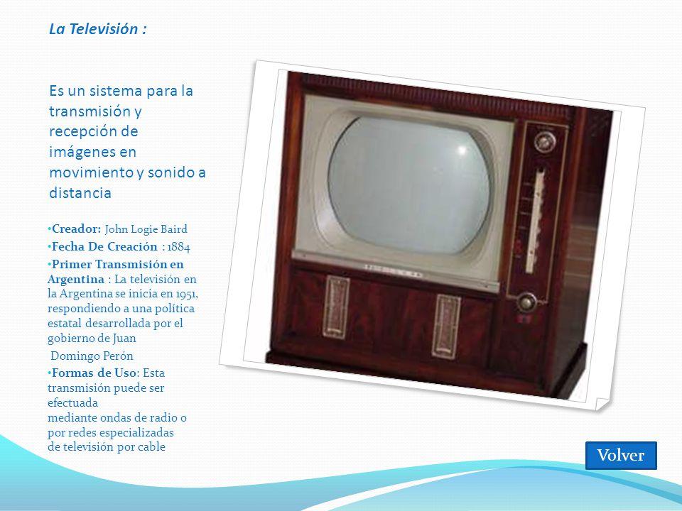 La Televisión : Es un sistema para la transmisión y recepción de imágenes en movimiento y sonido a distancia