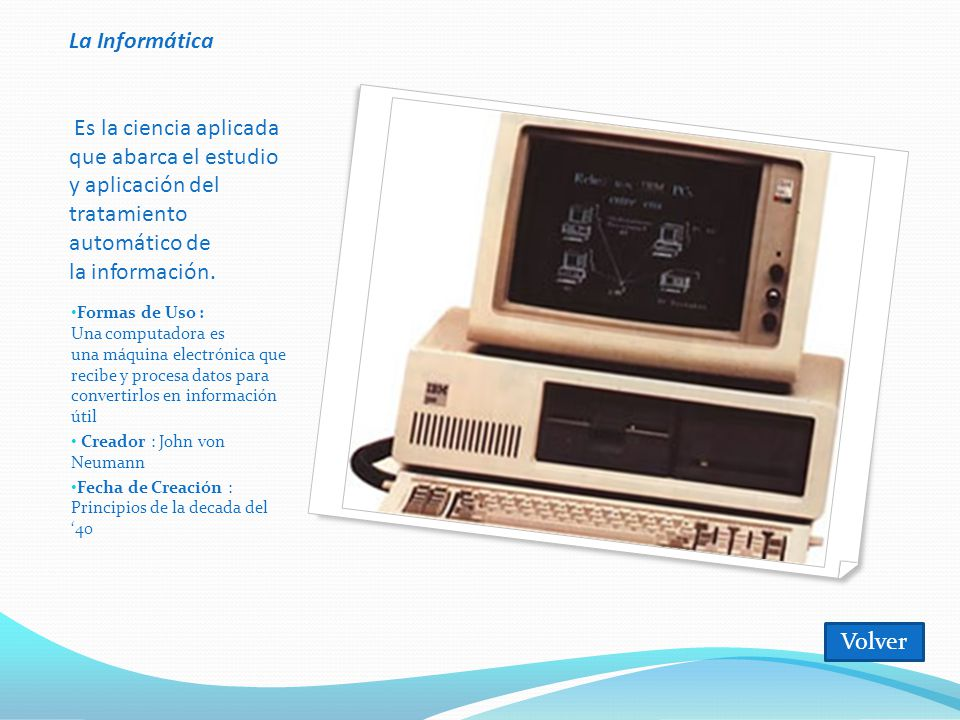 La Informática Es la ciencia aplicada que abarca el estudio y aplicación del tratamiento automático de la información.
