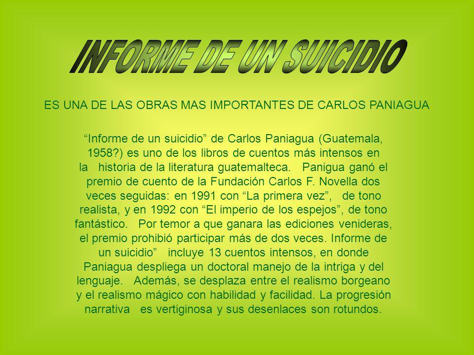 INFORME DE UN SUICIDIO ES UNA DE LAS OBRAS MAS IMPORTANTES DE CARLOS PANIAGUA.