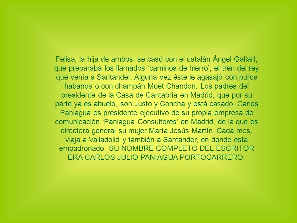 Felisa, la hija de ambos, se casó con el catalán Ángel Gallart, que preparaba los llamados 'caminos de hierro', el tren del rey que venía a Santander.