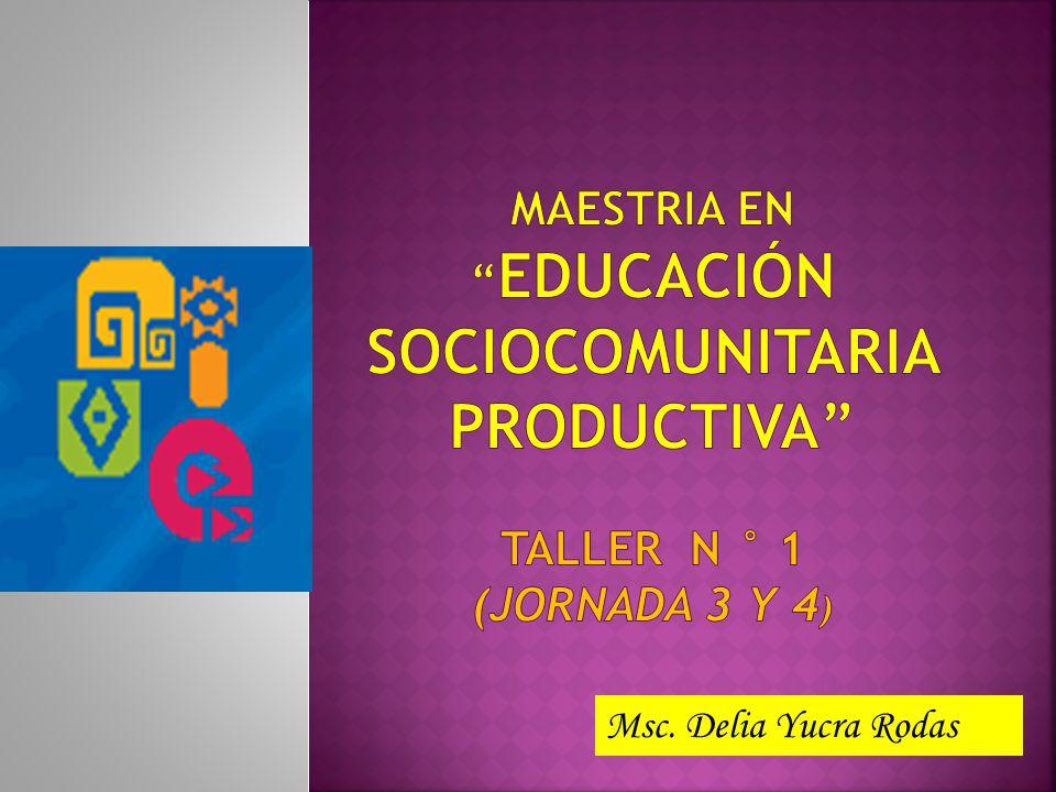 MAESTRIA EN EDUCACIÓN SOCIOCOMUNITARIA PRODUCTIVA taller N ° 1 (JORNADA 3 Y 4)