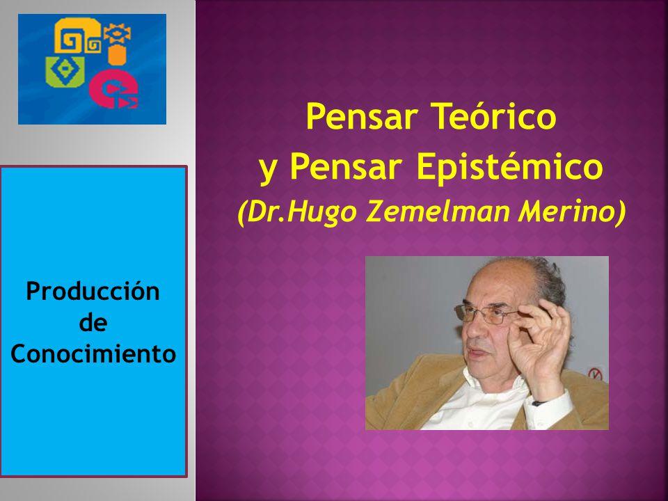 Pensar Teórico y Pensar Epistémico (Dr.Hugo Zemelman Merino)