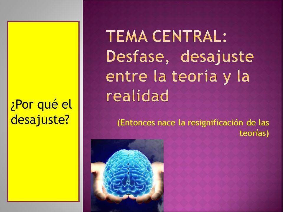 Tema central: Desfase, desajuste entre la teoría y la realidad