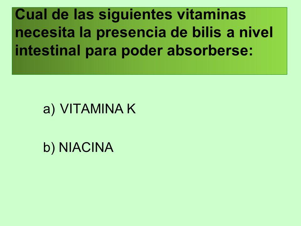 Cual de las siguientes vitaminas necesita la presencia de bilis a nivel intestinal para poder absorberse: