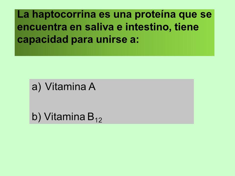 Vitamina A b) Vitamina B12