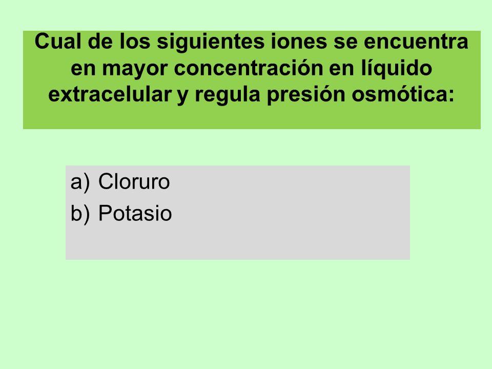 Cual de los siguientes iones se encuentra en mayor concentración en líquido extracelular y regula presión osmótica: