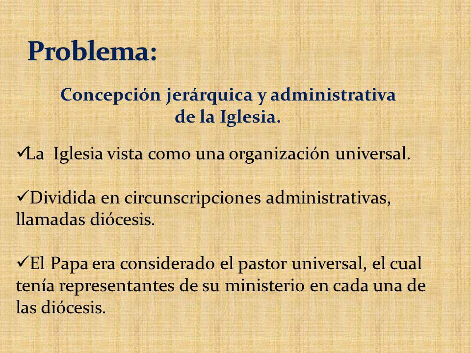 Concepción jerárquica y administrativa de la Iglesia.