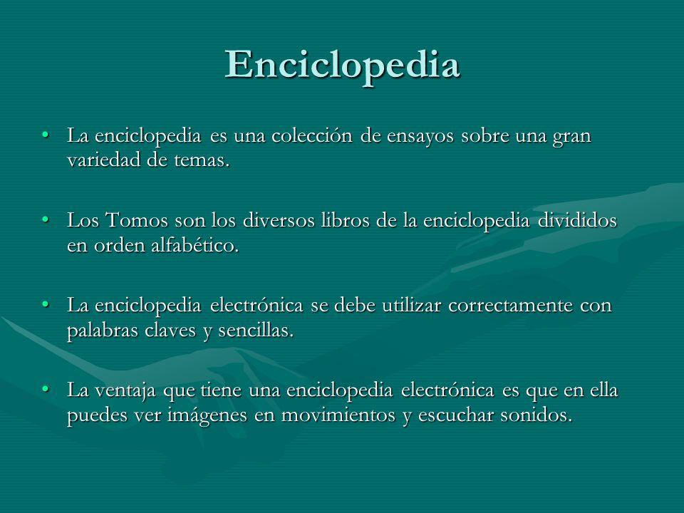 Enciclopedia La enciclopedia es una colección de ensayos sobre una gran variedad de temas.