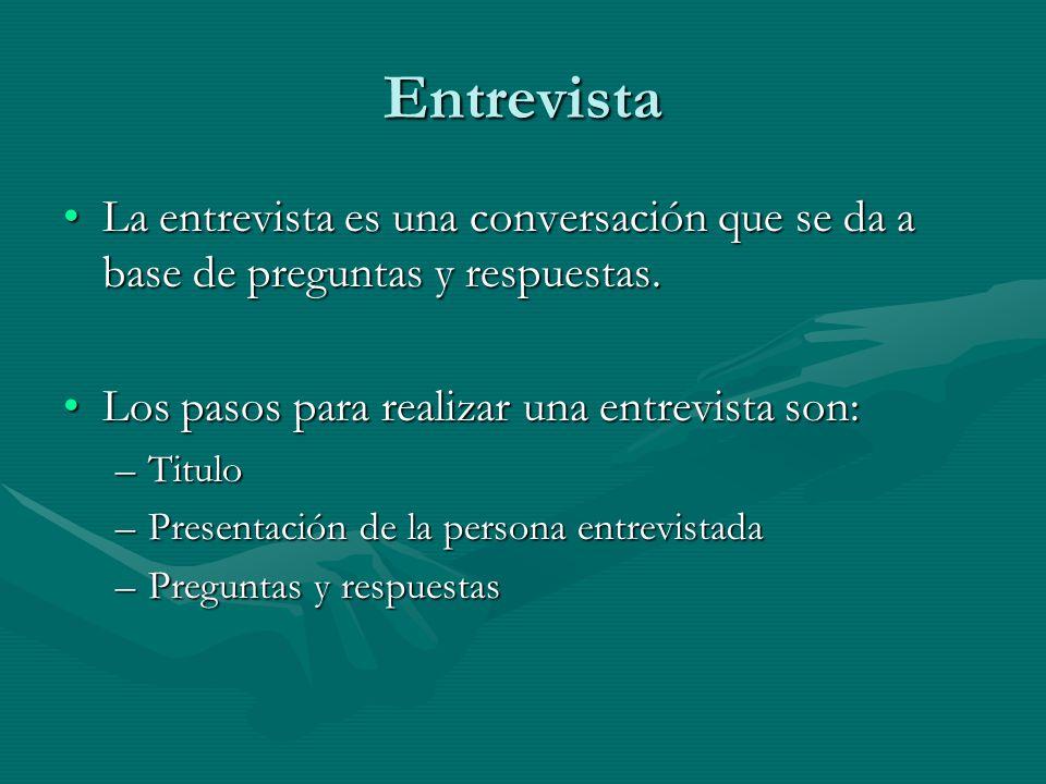 Entrevista La entrevista es una conversación que se da a base de preguntas y respuestas. Los pasos para realizar una entrevista son: