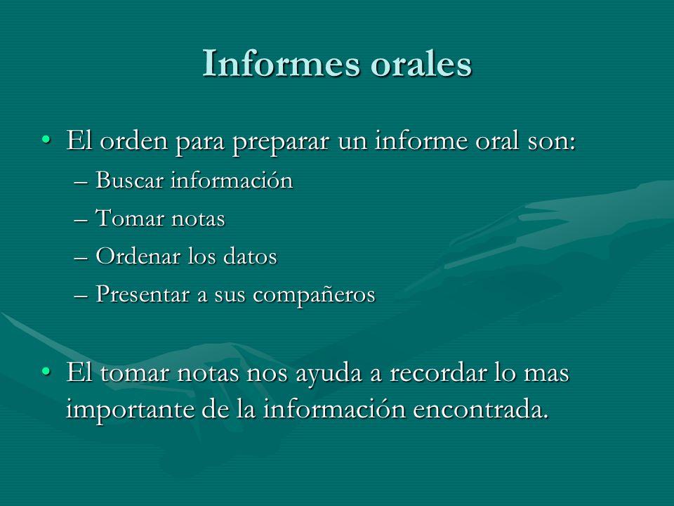 Informes orales El orden para preparar un informe oral son:
