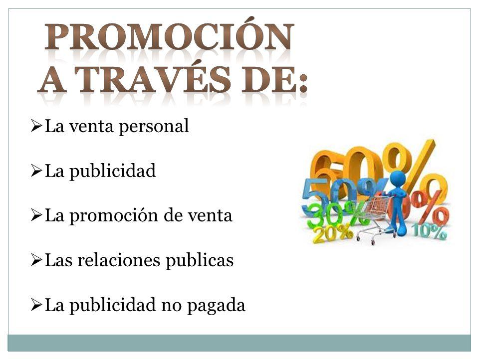 Promoción a través de: La venta personal La publicidad