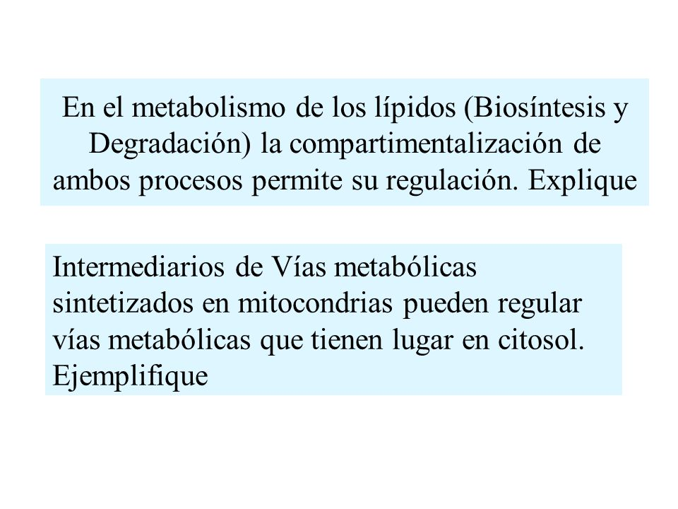 En el metabolismo de los lípidos (Biosíntesis y Degradación) la compartimentalización de ambos procesos permite su regulación. Explique