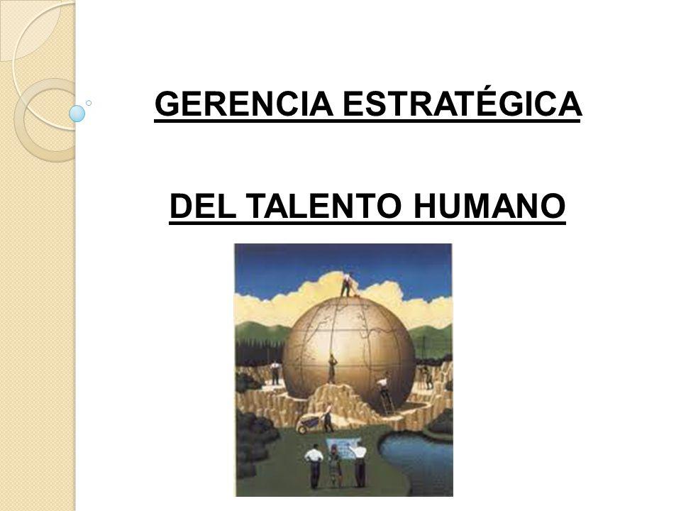 GERENCIA ESTRATÉGICA DEL TALENTO HUMANO