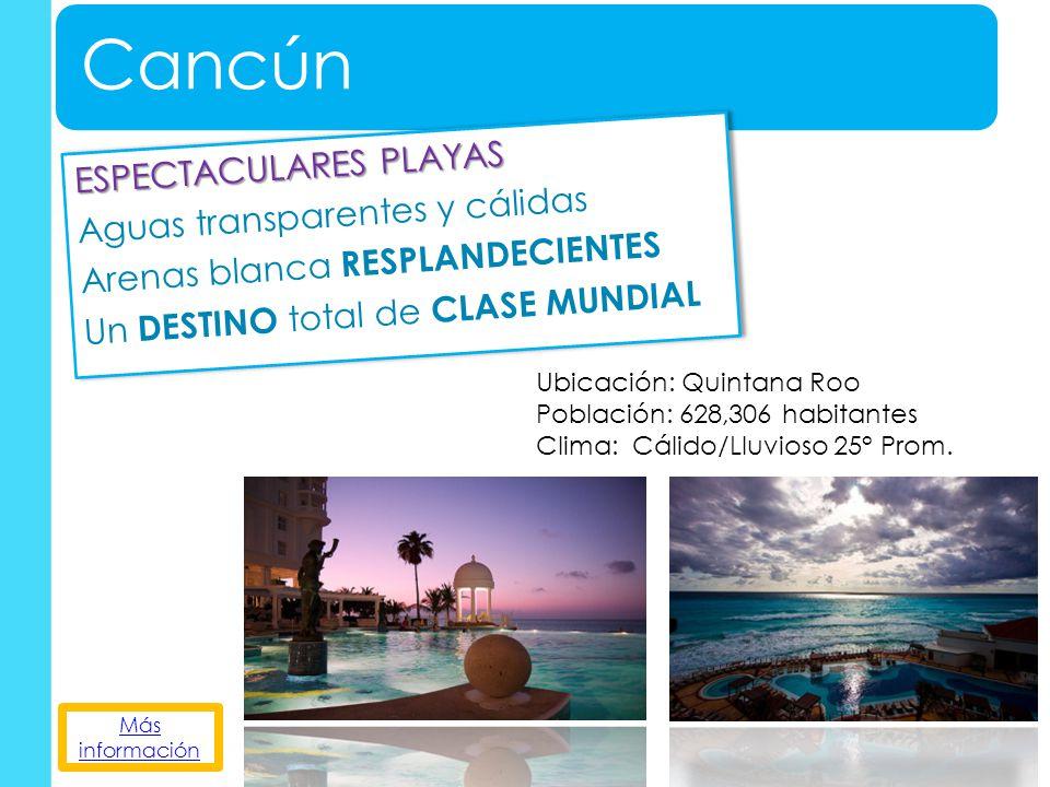 Cancún ESPECTACULARES PLAYAS Aguas transparentes y cálidas Arenas blanca RESPLANDECIENTES Un DESTINO total de CLASE MUNDIAL