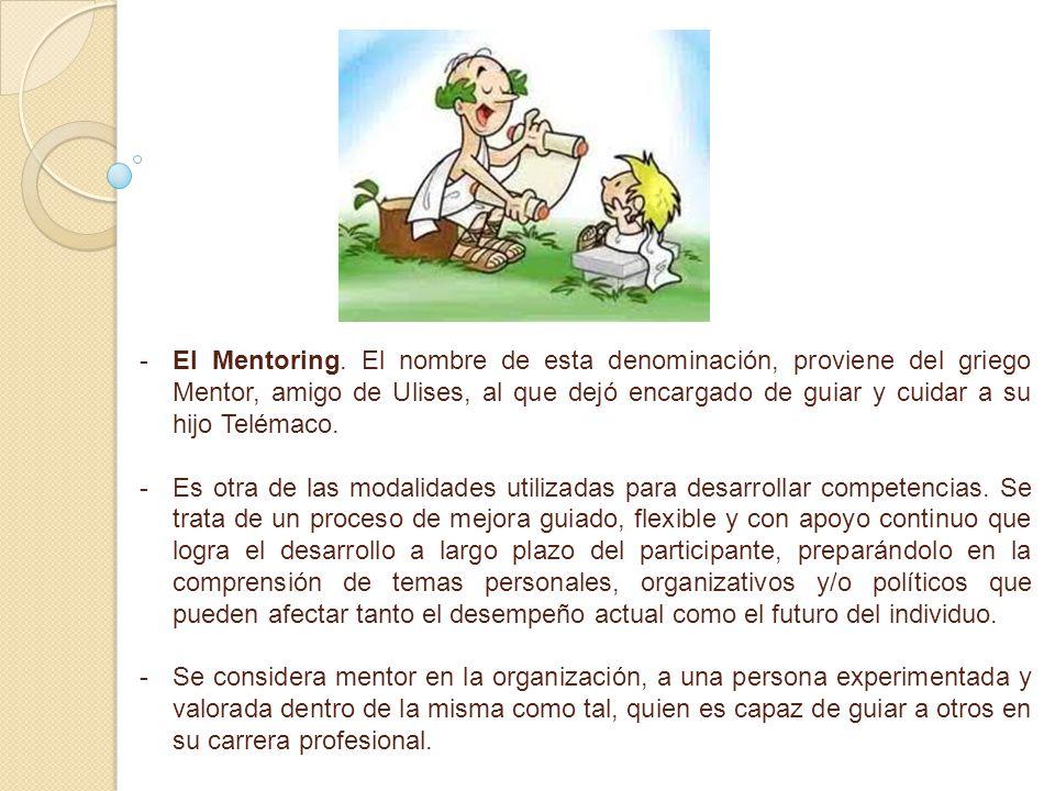 El Mentoring. El nombre de esta denominación, proviene del griego Mentor, amigo de Ulises, al que dejó encargado de guiar y cuidar a su hijo Telémaco.