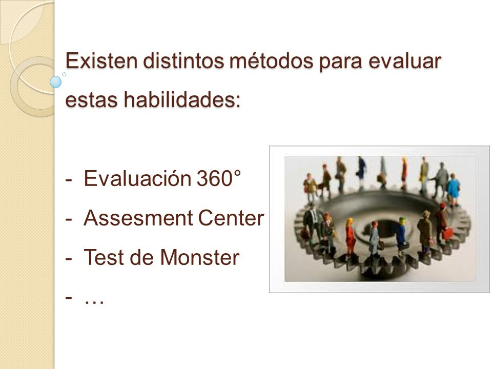 Existen distintos métodos para evaluar estas habilidades: