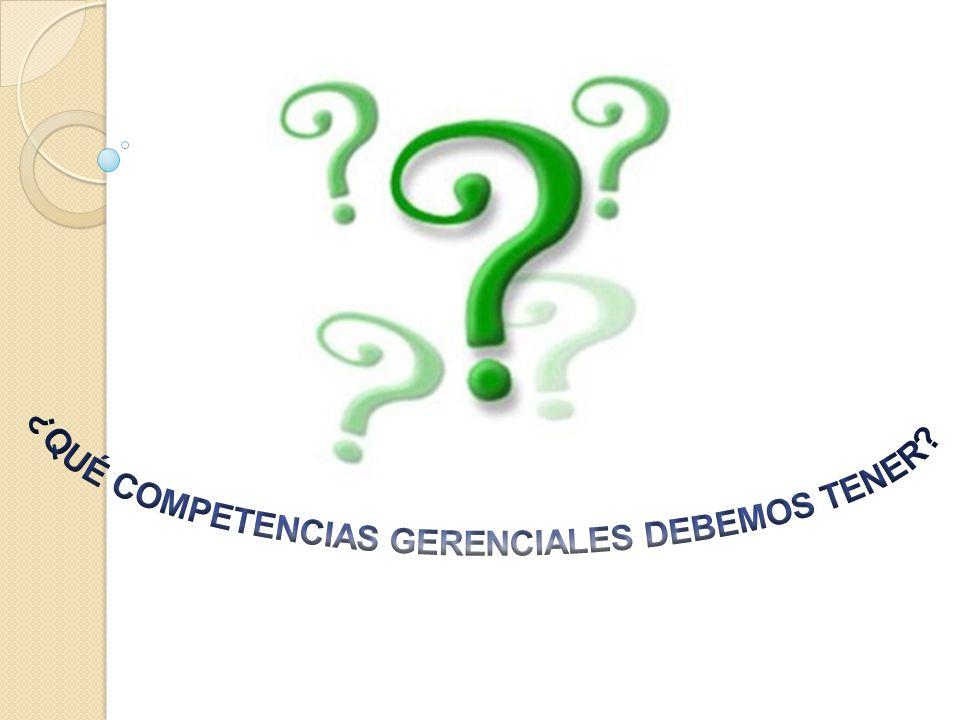 ¿QUÉ COMPETENCIAS GERENCIALES DEBEMOS TENER