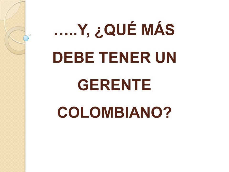 …..Y, ¿QUÉ MÁS DEBE TENER UN GERENTE COLOMBIANO