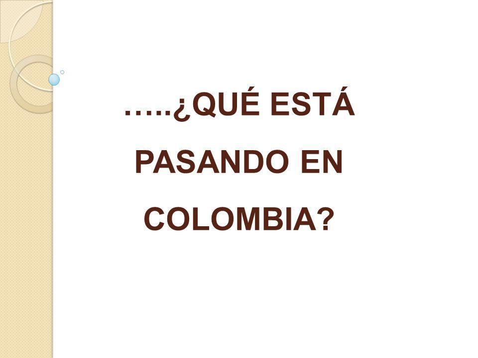 …..¿QUÉ ESTÁ PASANDO EN COLOMBIA