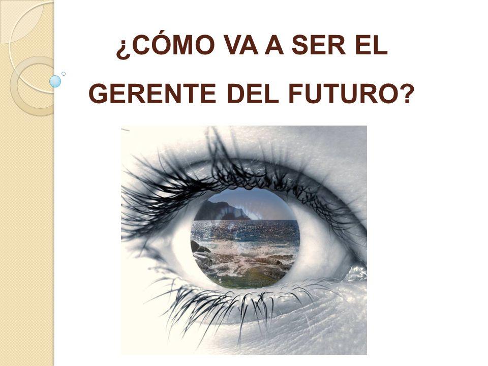 ¿CÓMO VA A SER EL GERENTE DEL FUTURO