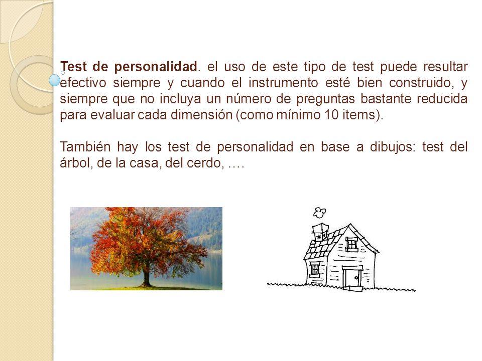 Test de personalidad. el uso de este tipo de test puede resultar efectivo siempre y cuando el instrumento esté bien construido, y siempre que no incluya un número de preguntas bastante reducida para evaluar cada dimensión (como mínimo 10 items).