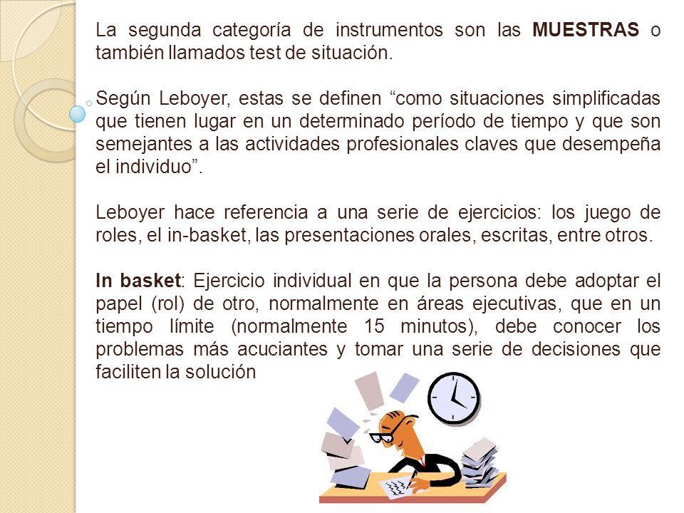 La segunda categoría de instrumentos son las MUESTRAS o también llamados test de situación.