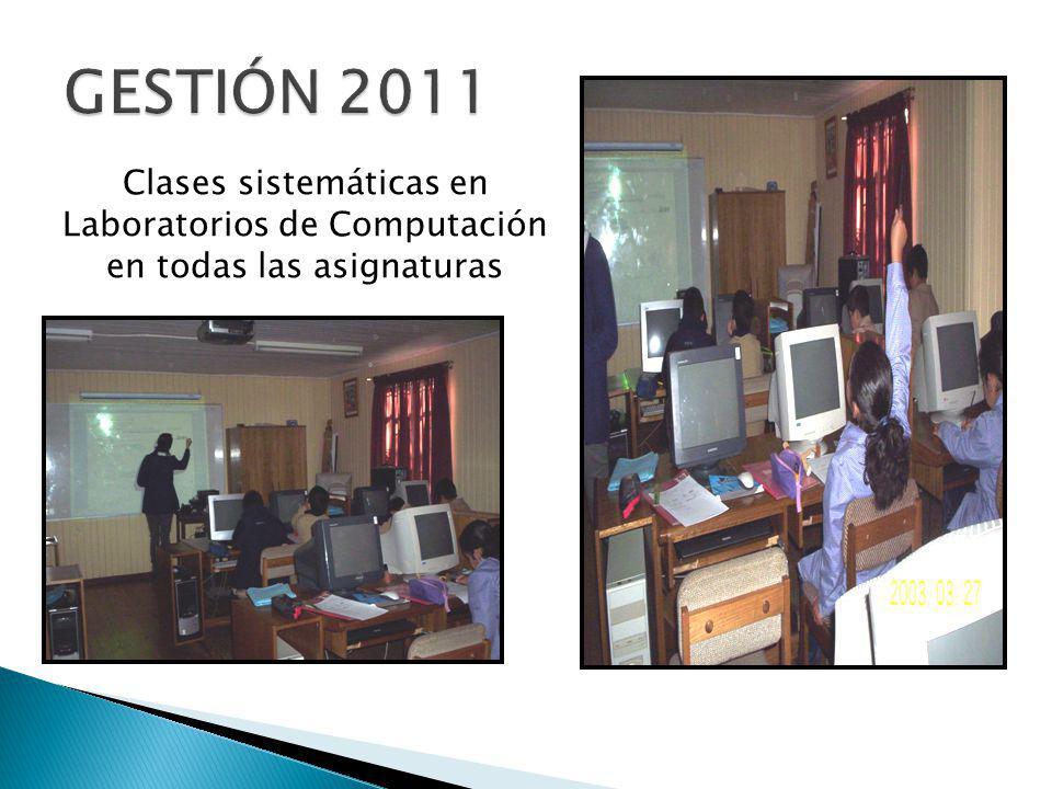 GESTIÓN 2011 Clases sistemáticas en Laboratorios de Computación en todas las asignaturas