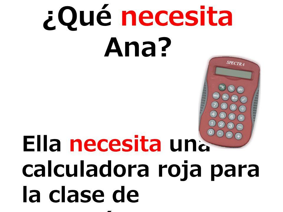Ella necesita una calculadora roja para la clase de matemáticas.