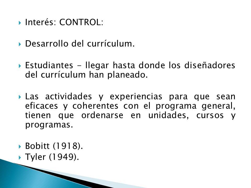 Interés: CONTROL: Desarrollo del currículum. Estudiantes - llegar hasta donde los diseñadores del currículum han planeado.