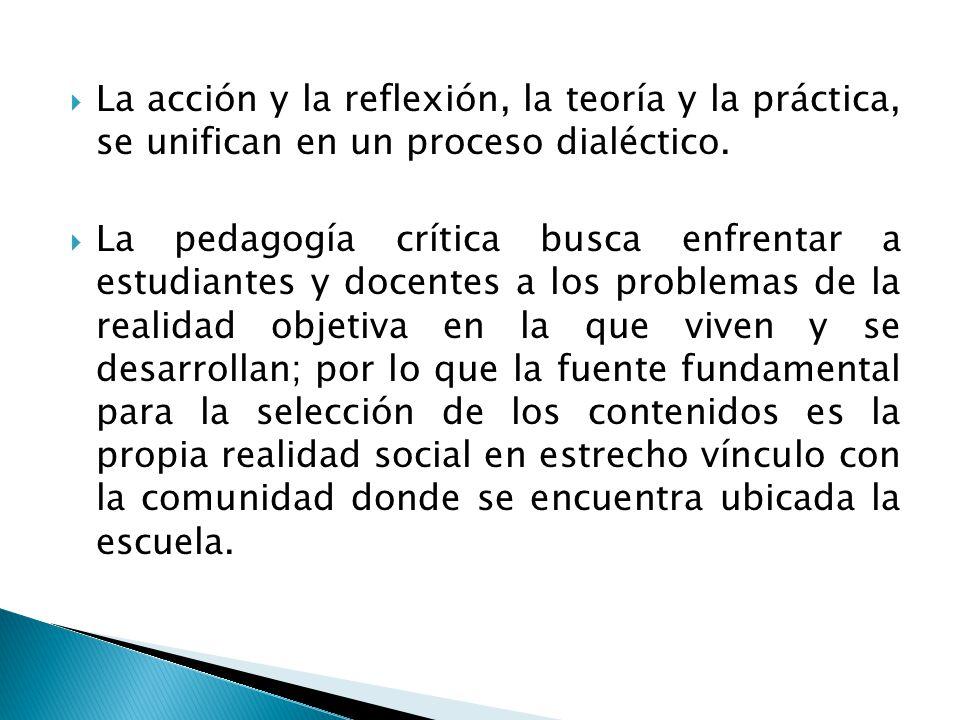 La acción y la reflexión, la teoría y la práctica, se unifican en un proceso dialéctico.