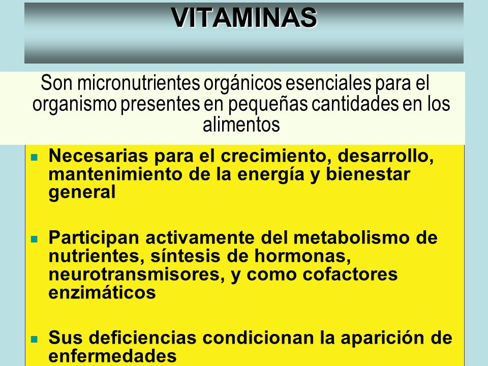 VITAMINAS Son micronutrientes orgánicos esenciales para el organismo presentes en pequeñas cantidades en los alimentos.