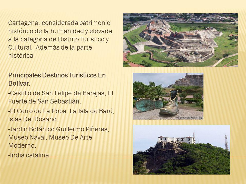 Cartagena, considerada patrimonio histórico de la humanidad y elevada a la categoría de Distrito Turístico y Cultural, Además de la parte histórica